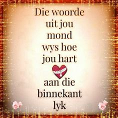 Afrikaanse Inspirerende Gedagtes & Wyshede: Die woorde uit jou mond wys hoe jou hart aan die b. Prayer Verses, Bible Verses Quotes, Sign Quotes, Wisdom Quotes, Words Quotes, Wise Words, Me Quotes, Short Quotes, Inspirational Words Of Wisdom