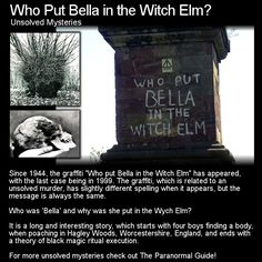 Who put Bella in the Witch Elm? A womans remains stuffed into a tree are found by a young boy. The mystery still remains unsolved to this day... who was this woman and why did she have to die? Head to this link for the full article: http://www.theparanormalguide.com/1/post/2013/01/who-put-bella-in-the-witch-elm.html