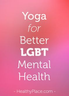 Anxiety, depression and high stress levels are serious problems for many of us in the LGBT community. How a simple yoga practice can improve mental health.   www.HealthyPlace.com
