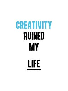 Visual Graphic - Creativity Ruined My Life