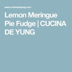 Lemon Meringue Pie Fudge | CUCINA DE YUNG