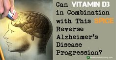 Can Vitamin D3 in Combination with This Spice Reverse Alzheimer's Disease Progression?  - http://www.healthy-holistic-living.com/reverse-alzheimers.html