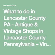 What to do in Lancaster County PA - Antique & Vintage Shops in Lancaster County Pennsylvania – Vintage & Co #lancastercounty #amishcountry #tourguide #vintageshopslancaster #whattoddolancaster