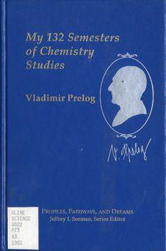 Prelog, Vladimir. My 132 Semesters of Chemistry Studies = Studium chymiae nec nisi cum morte finitur. Trans. Otto Theodor Benfey and David Ginsburg. Washington, DC: American Chemical Society, 1991. [QD22 .P73 A3 1991 (Chem)] http://go.utlib.ca/cat/1633917