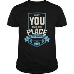 I Hate You I Hate This Place See You Tomorrow Funny Gym Gift Fitness Fan T Shirts, Hoodie Sweatshirts