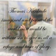 Rest in peace Thomas Kinkade.