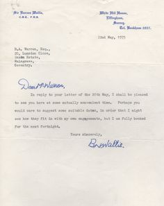 WALLIS BARNES: (1887-1979) English Scientist & Inventor of the bouncing bomb used in Operation Chastise (The Dambusters Raid), 16th May 1943. T.L.S., B. N. Wallis, with holograph salutation, one page, small 4to, Effingham, Surrey, 22nd May 1975, to Mr. D. A. Warren. Wallis replies to his correspondent's letter and confirms that he will be pleased to meet at a mutually convenient time, asking for a proposal of some suitable dates.