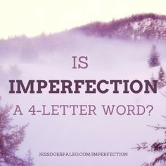 Is Imperfection a Four Letter Word? - Jess Does Paleo