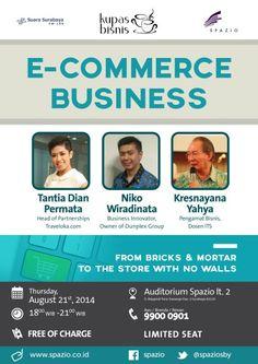 "E-Commerce Business ""From Bricks & Mortar To The Store With No Walls"" Kamis, 21 Agustus 2014 At Auditorium Spazio Lt. 2, Jl. Mayjend Yono Soewoyo Kav. 3 – Surabaya 18.00 – 21.00 Free of charge  Speaker : - Tantia Dian Permata (Head of Partnerships Traveloka.com) - Niko Wiradinata (Business Innovator, Owner of Dunplex Group) - Kresnayana Yahya (Pengamat Bisnis, Dosen ITS)  http://eventsurabaya.net/seminar-e-commerce-business/"