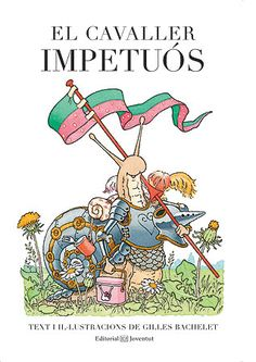 El caballero impetuoso/ The Impulsive Knight Edition Jeunesse, Album Jeunesse, Editorial, Kids Library, Fable, Arch Enemy, Gilles, Book Show, Illustrations