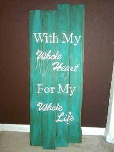 With My Whole Heart For My Whole Life  by ShabbyChicWoodenSign, $85.00
