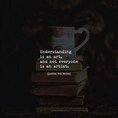 Understanding is an art and not everyone is an artist. via (http://ift.tt/2vNdZ5d)
