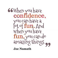 Quotes image of When you have confidence, you can have a lot of fun. And when you have fun, you can do amazing things. Poem Quotes, Words Quotes, Best Quotes, Life Quotes, Quotes About Having Fun, Poems About Strength, Consciousness Quotes, Joe Namath, Explore Quotes