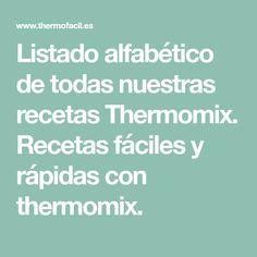 Listado alfabético de todas nuestras recetas Thermomix. Recetas fáciles y rápidas con thermomix.