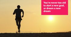 You're never too old to start a new goal, or dream a new dream #inspiration #health