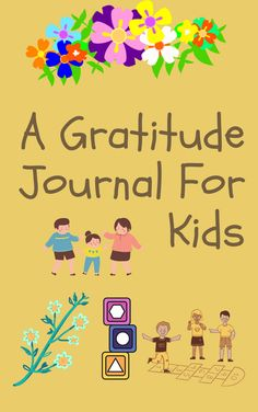 A Gratitude Journal For Kids: A Journal To Teach Kids To Be Thankful