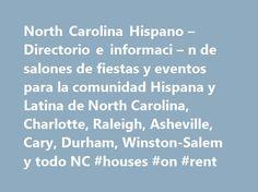North Carolina Hispano – Directorio e informaci – n de salones de fiestas y eventos para la comunidad Hispana y Latina de North Carolina, Charlotte, Raleigh, Asheville, Cary, Durham, Winston-Salem y todo NC #houses #on #rent http://nef2.com/north-carolina-hispano-directorio-e-informaci-n-de-salones-de-fiestas-y-eventos-para-la-comunidad-hispana-y-latina-de-north-carolina-charlotte-raleigh-asheville-cary-durham-winston-salem-y-t/  #locales en renta # Reception rooms and ballrooms for parties…