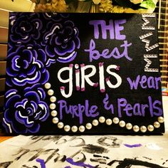 Paint and canvas The best girls wear purple and pearls! Tri Sigma