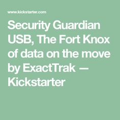 Security Guardian USB, The Fort Knox of data on the move by ExactTrak —  Kickstarter