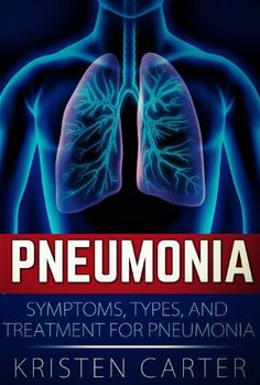 Pneumonia: Symptoms, Types, And Treatment For Pneumonia by Kristen Carter, http://www.amazon.com/dp/B00JMI7APO/ref=cm_sw_r_pi_dp_FY-Dtb0A8CGDY