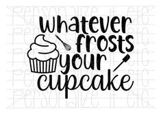 Whatever Frosts Your Cupcake svg Cricut Craft Room, Cricut Vinyl, Silhouette Projects, Silhouette Design, Cupcake Quotes, Cricut Creations, Vinyl Projects, Vinyl Designs, Cricut Design