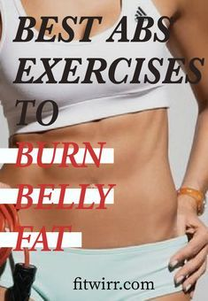 Best abs exercises to burn belly fat for women. #bellyfatexercises #losebellyfat