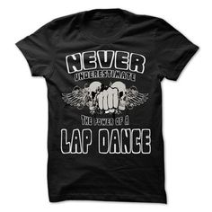 NEVER UNDERESTIMATE THE POWER OF ... LAP DANCE - 999 COOL JOB SHIRT ! T-SHIRTS, HOODIES, SWEATSHIRT (22.25$ ==► Shopping Now)