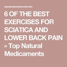 6 OF THE BEST EXERCISES FOR SCIATICA AND LOWER BACK PAIN » Top Natural Medicaments