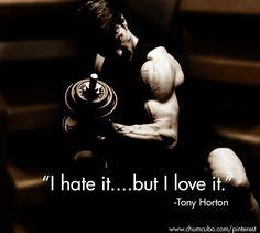 """I hate it....but I love it."" #beachbody #tonyhorton #quotes #workout"