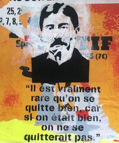 Citation Marcel Proust Il est vraiment rare qu'on se quitte bien, car si on était bien, on ne se quitterait pas. http://mathieucreation.wix.com/mathieu  Sur collage d'affiches avec pochoir sur carton. format 50X65 cm