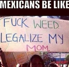 Mexicans be like... - Imgur