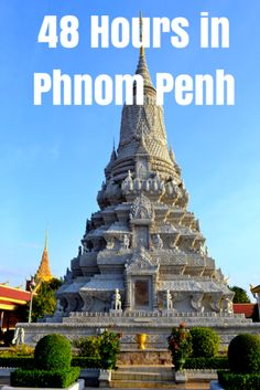 Your Itinerary fo 48 Hours in Phnom Penh, Cambodia!