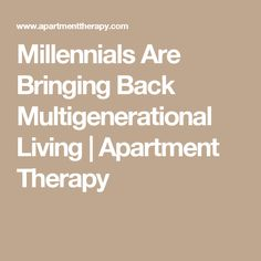 Millennials Are Bringing Back Multigenerational Living | Apartment Therapy