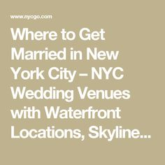 Where to Get Married in New York City – NYC Wedding Venues with Waterfront Locations, Skyline Views and More | The Official Guide to New York City