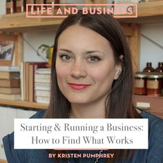 Life & Business: Starting and Running a Business: How to Find What Works