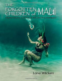 The Forgotten Children of Maui: Filipino Myths, Tattoos, and Rituals of a Demigod by Lane Wilcken