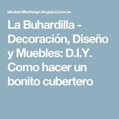 La Buhardilla - Decoración, Diseño y Muebles: D.I.Y. Como hacer un bonito cubertero