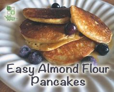 Almond Flour Pancakes:  1.5 cups Blanched Almond Flour 3 eggs 1 cup of water or milk (or slightly less to desired thickness) Optional: spices like cinnamon and nutmeg, vanilla, blueberries or other flavors