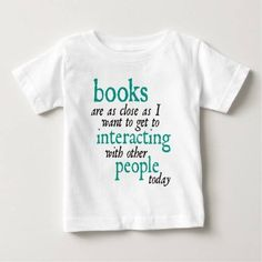 (Books are as Close as I Want to get to Interacting Baby T-Shirt) #Academia #Academic #Antisocial #Author #Book #BookGeek #BookLover #BookNerd #Bookish #Books #Bookshop #Bookstore #Geek #Librarian #Library #Literary #Literature #LoveBooks #LoveReading #Nerd #Novel #Reader #Reading #Recluse #Reclusive #Shy #Teacher #Writer is available on Funny T-shirts Clothing Store   http://ift.tt/2gmwn8A