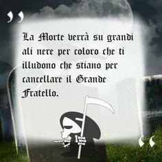 La Morte verrà su grandi ali nere per coloro che ti illudono che stiano per cancellare il Grande Fratello.