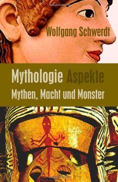 Mythologie Aspekte: Mythen, Macht und Monster von Wolfgang Schwerdt http://www.amazon.de/dp/1480199427/ref=cm_sw_r_pi_dp_HDx9ub054R10S
