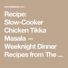 Recipe: Slow-Cooker Chicken Tikka Masala — Weeknight Dinner Recipes from The Kitchn | The Kitchn