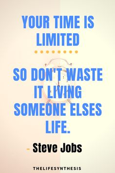 """""""Your time is limited, so don't waste it living someone elses life.""""- Steve Jobs"""