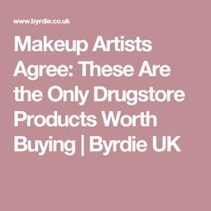 Makeup Artists Agree: These Are the Only Drugstore Products Worth Buying | Byrdie UK