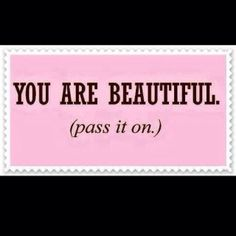 well I am not according to someone im just an ugly fat a** but you guys are amazing and beautiful