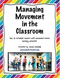Regularlyscheduled movement breaks throughout the day and movement used within and between lessons results in betterbehaved more engaged students who