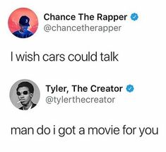Picture memes — iFunny - Chance The Rapper 0 lovely Iwish cars could talk Tyler, The Creator º Tyler Alexander man do i got - Stupid Funny Memes, Funny Tweets, Haha Funny, Funny Posts, Funny Quotes, Funny Stuff, Funny Blogs, Tweet Quotes, Funny Shit