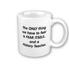 Fear History Teacher Coffee Mugs by Fear_Itself