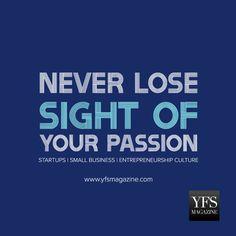 Never lose sight of your passion! @YFSMagazine #startups #smallbiz