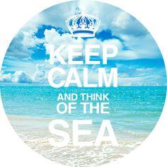 keep calm & think of the sea